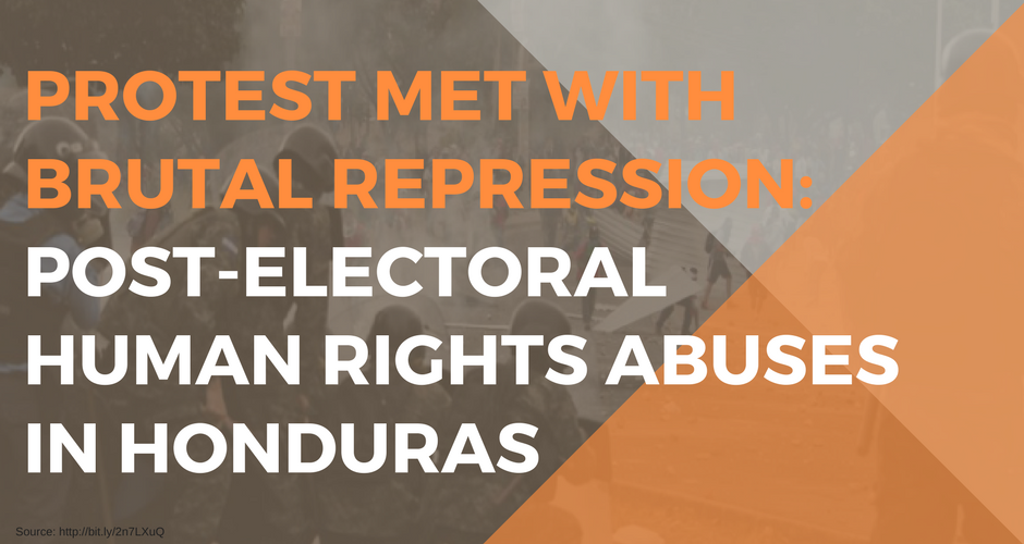 Protest Met with Brutal Repression: Post-Electoral Human Rights Abuses in Honduras